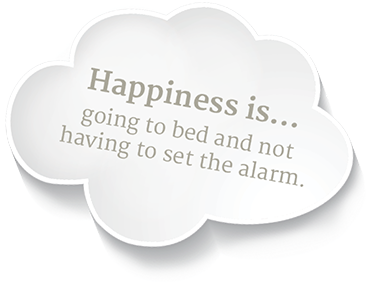 Happiness is... going to bed and not having to set the alarm.